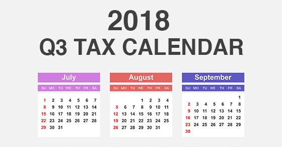 2018 Q3 tax calendar: Key deadlines for businesses and other employers