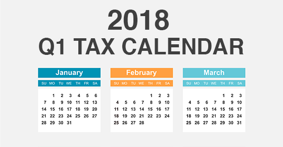 First quarter 2018 tax deadlines for businesses and other employers